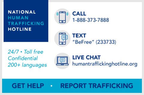 People can be connected to help or report a tip of suspected human trafficking by calling the National Human Trafficking Hotline