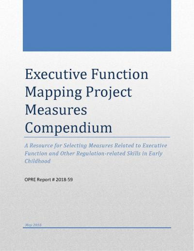Executive Function Mapping Project Measures Compendium: A Resource for Selecting Measures Related to Executive Function and Other Regulation-related Skills in Early Childhood Cover
