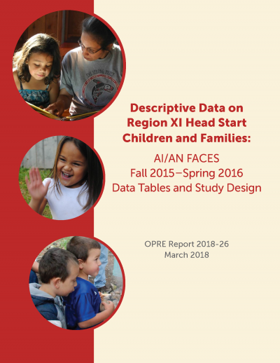 Descriptive Data on Region XI Head Start Children and Families: AI/AN FACES Fall 2015–Spring 2016 Data Tables and Study Design Cover