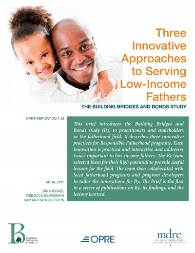 Three Innovative Approaches to Serving Low-Income Fathers: The Building Bridges and Bonds Study
