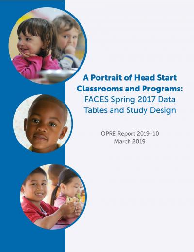 A Portrait of Head Start Classrooms and Programs: FACES Spring 2017 Data Tables and Study Design Cover