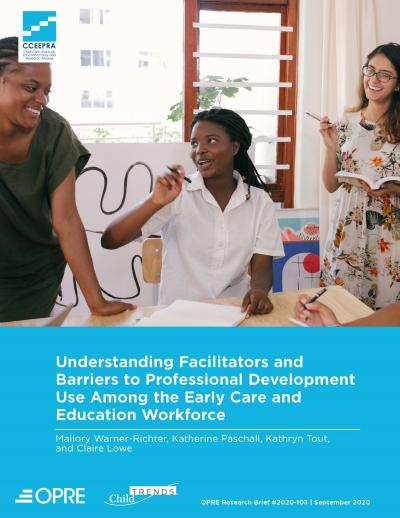 This is the cover of Understanding Facilitators and Barriers to Professional Development Use Among the Early Care and Education Workforce