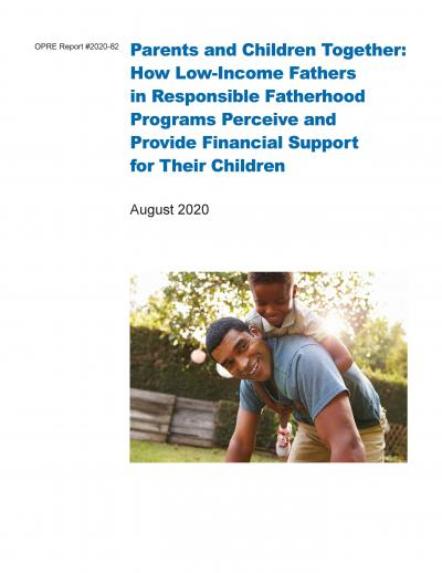 This is the cover of Parents and Children Together: How Low-Income Fathers in Responsible Fatherhood Programs Perceive and Provide Financial Support for Their Children