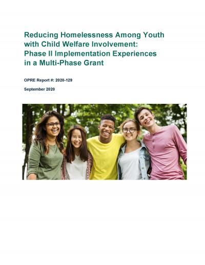 This is the cover of Reducing Homelessness Among Youth with Child Welfare Involvement: Phase II Implementation Experiences in a Multi-Phase Grant Cover