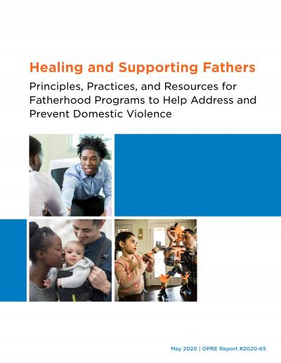 This is the cover of Healing and Supporting Fathers: Principles, Practices, and Resources for Fatherhood Programs to Help Address and Prevent Domestic Violence