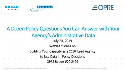 A Dozen Policy Questions You Can Answer with Your Agency's Administrative Data: A Webinar for Child Care Development Fund Lead Agencies Cover