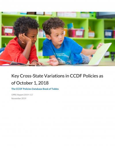 """Cover of """"Key Cross-State Variations in CCDF Policies as of October 1, 2018"""""""