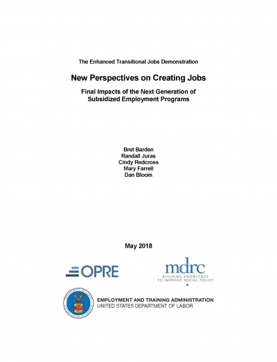 The Enhanced Transitional Jobs Demonstration: New Perspectives on Creating Jobs – Final Impacts of the Next Generation of Subsidized Employment Programs Cover