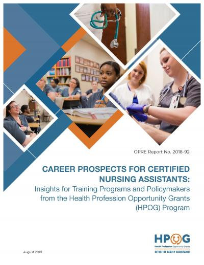 Career Prospects for Certified Nursing Assistants: Insights for Training Programs and Policymakers from the Health Profession Opportunity Grants (HPOG) Program  Cover