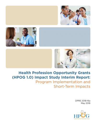 Health Profession Opportunity Grants (HPOG 1.0) Impact Study Interim Report: Program Implementation and Short-Term Impacts Cover