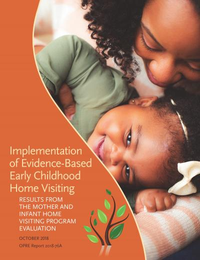 Implementation of Evidence-Based Early Childhood Home Visiting: Results from the Mother and Infant Home Visiting Program Evaluation Cover