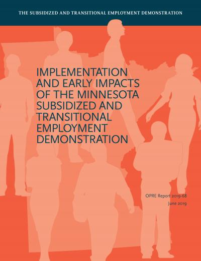 The Subsidized and Transitional Employment Demonstration: Implementation and Early Impacts of the Minnesota Subsidized and Transitional Employment Demonstration