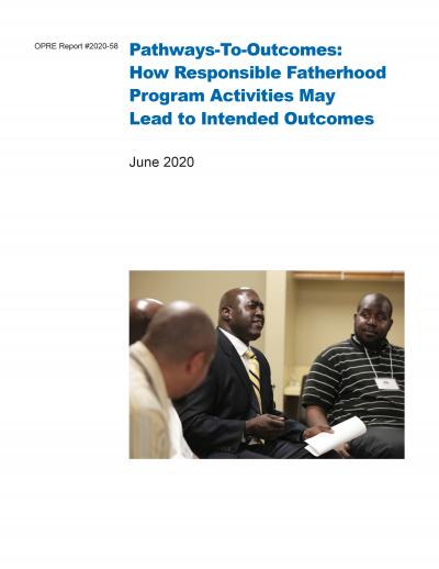This is the Pathways-To-Outcomes: How Responsible Fatherhood Program Activities May Lead To Intended Outcomes Cover