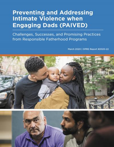 """Cover of """"Preventing and Addressing Intimate Violence when Engaging Dads (PAIVED): Challenges, Successes, and Promising Practices from Responsible Fatherhood Programs."""""""