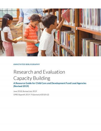Research and Evaluation Capacity Building: A Resource Guide for Child Care and Development Fund Lead Agencies (Revised 2019)