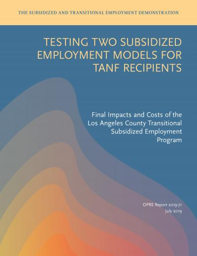 Testing Two Subsidized Employment Models for TANF Recipients: Final Impacts and Costs of the Los Angeles County Transitional Subsidized Employment Program Cover